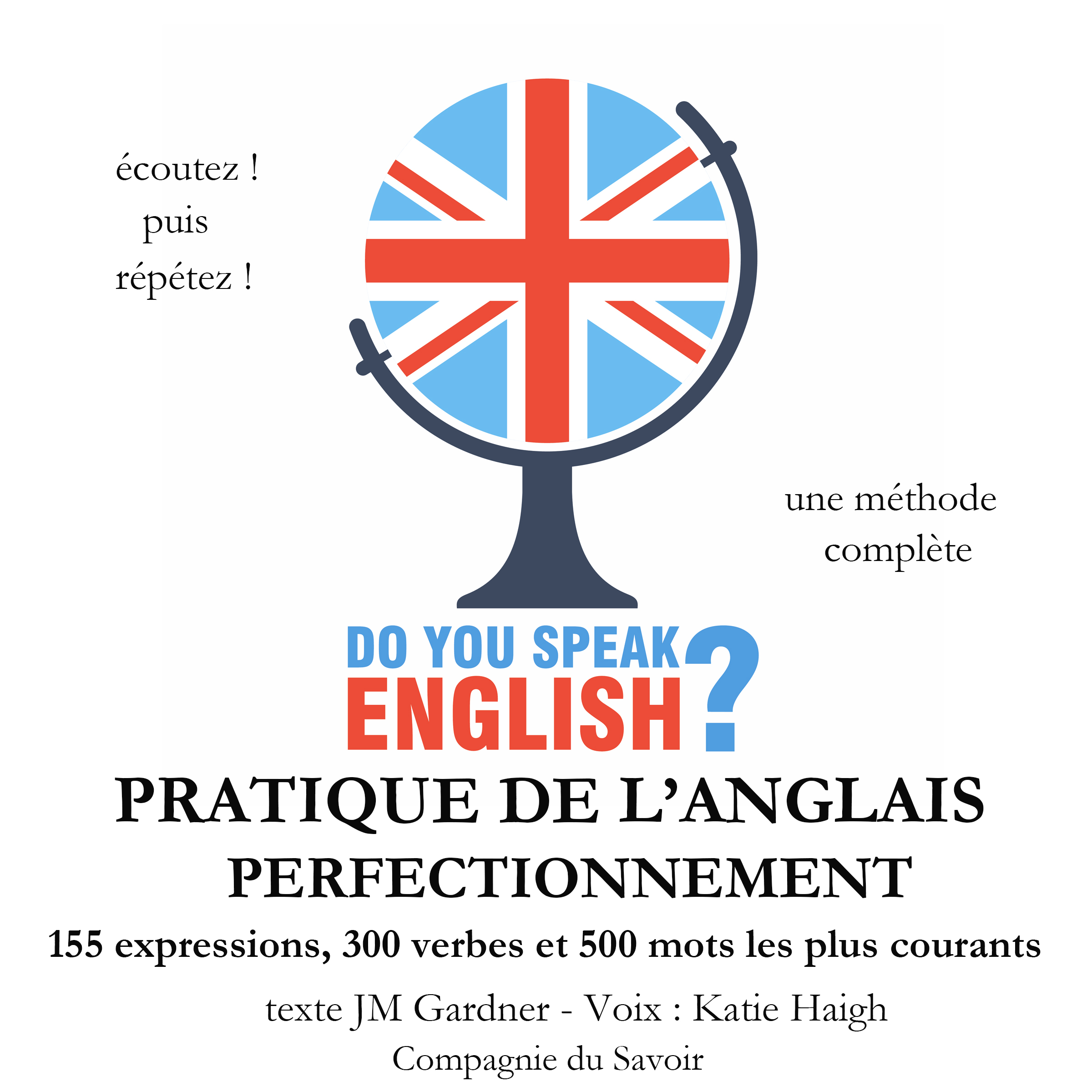 Do You Speak English Pratique De L Anglais Perfectionnement 200 Expressions 100 Verbes Et 500 Mots Les Plus Courants 5 Heures De Pratique Compagnie Du Savoir